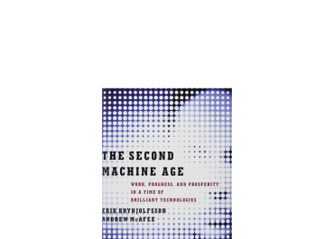The Second Machine Age: Work, Progress, and Prosperity in a Time of Brilliant Technologies by Erik Brynjolfsson, and Andrew McAfee